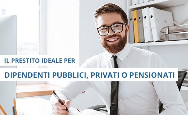 Il prestito ideale per dipendenti pubblici, privati o pensionati!